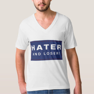 Hater and Loser! t-shirt