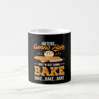 Haters Gonna Hate Im Just Gonna Bake Coffee Mug