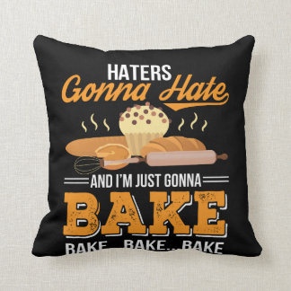 Haters Gonna Hate Im Just Gonna Bake Cushion