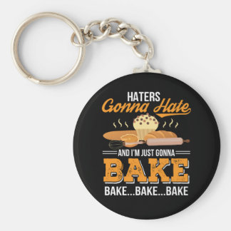 Haters Gonna Hate Im Just Gonna Bake Key Ring