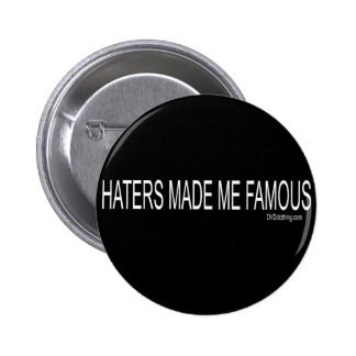 Haters made me Famous 6 Cm Round Badge