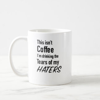 Haters tears coffee mug