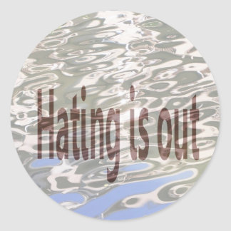 Hating is Out Round Sticker