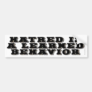 Hatred is a learned behavior bumper sticker