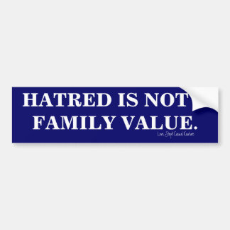 HATRED IS NOT A FAMILY VALUE STICKER BUMPER STICKER
