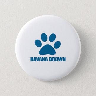 HAVANA BROWN CAT DESIGNS 6 CM ROUND BADGE
