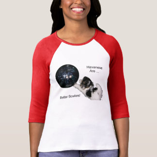 Havanese are better bowlers T-Shirt