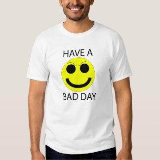Have a bad day tshirt