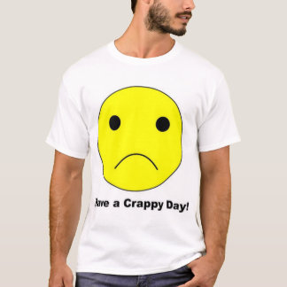 Have a Crappy Day T-Shirt