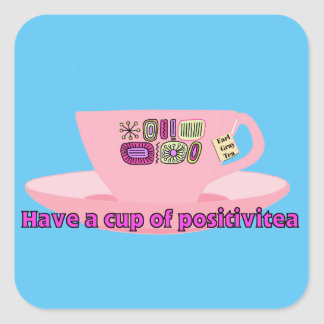 Have a Cup of Positivitea Square Sticker