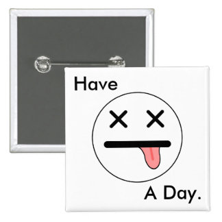 Have A Day Button Pin
