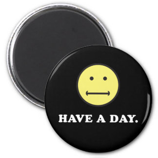 Have A Day Funny Flat Face Magnet