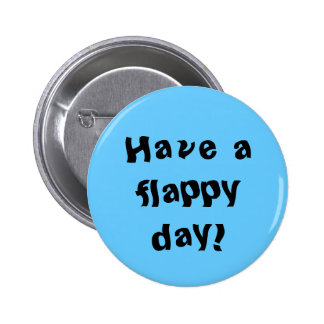 Have a flappy day! 6 cm round badge
