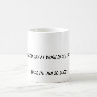 Have a good day at work dad! I love you!!, Made... Mug