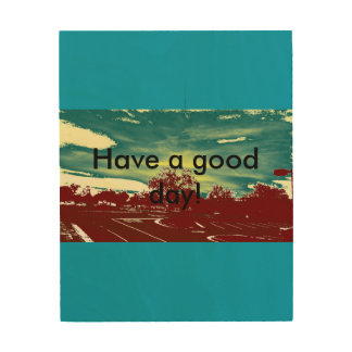 Have a good day! Popart Wood Prints
