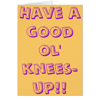 Have a good ol knees-up greeting cards
