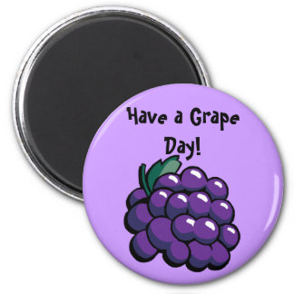 """'Have a Grape Day"""" Magnet"""
