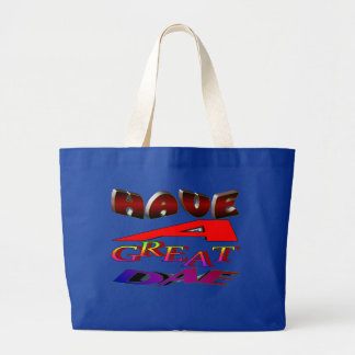 """""""HaVe a GrEaT DaE"""" Large Tote Bag"""