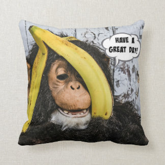"""Have a Great Day!"" Gotta Love thisHappy  Chimp Cushion"