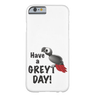 Have a Greyt Day - Great African Grey Parrot Barely There iPhone 6 Case