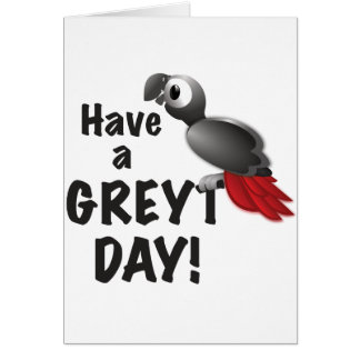 Have a Greyt Day - Great African Grey Parrot Card