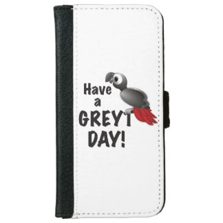 Have a Greyt Day - Great African Grey Parrot iPhone 6 Wallet Case