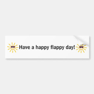 Have a happy flappy day! bumper sticker