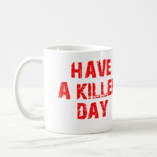 HAVE A KILLER DAY BLOOD SPLATTER COFFEE MUG