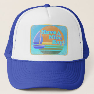 Have a nice bay! trucker hat