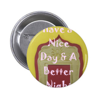 Have a Nice Day and a Better Night With Gratitude 6 Cm Round Badge