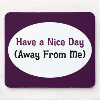 Have a nice day away from me mousepads