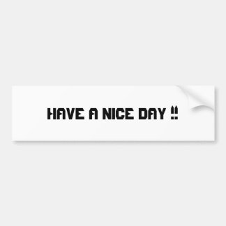 HAVE A NICE DAY !!! BUMPER STICKER