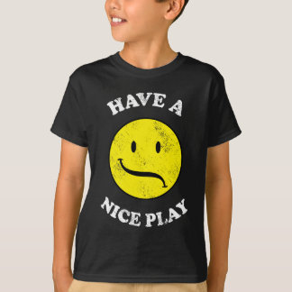 """""""HAVE A NICE PLAY!"""" Theatre Design T-Shirt"""