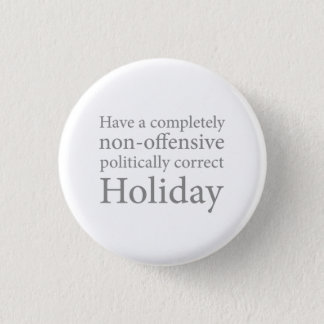Have a Politically Correct Holiday 3 Cm Round Badge