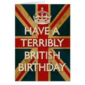 Have A Terribly British Birthday Greeting Card
