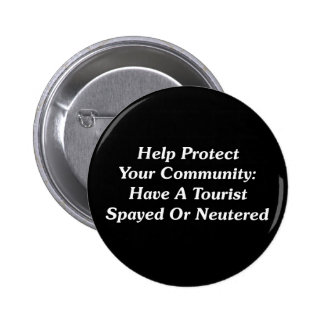 Have A Tourist Spayed Or Neutered 6 Cm Round Badge