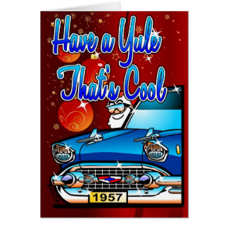 Have  a Yule Thats Cool - 57 Chev Cartoon Xmas Card