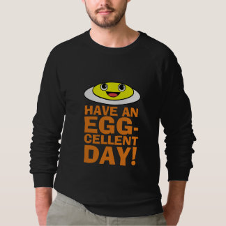 Have an Egg-cellent Day Sweatshirt