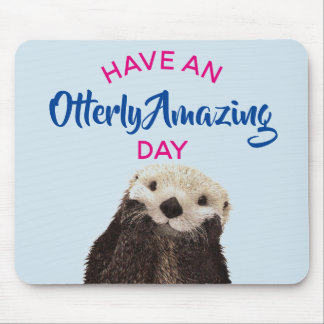 Have an Otterly Amazing Day Cute Otter Photo Mouse Pad