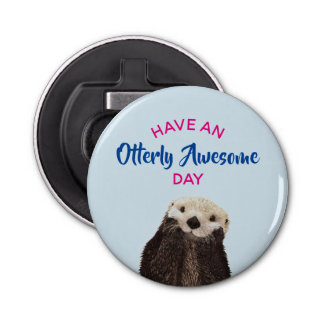Have an Otterly Awesome Day Cute Otter Photo Bottle Opener