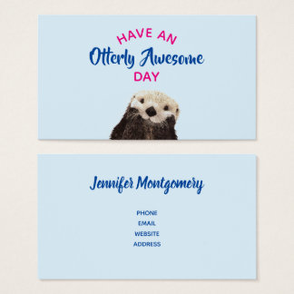 Have an Otterly Awesome Day Cute Otter Photo Business Card