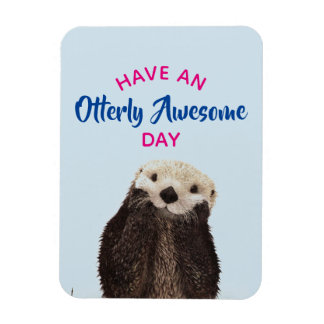 Have an Otterly Awesome Day Cute Otter Photo Magnet