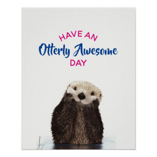 Have an Otterly Awesome Day Cute Otter Photo Poster