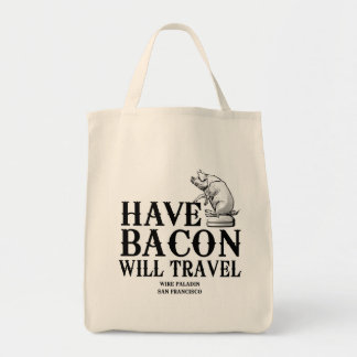 Have Bacon Will Travel Grocery Tote Bag