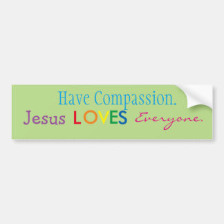 Have Compassion. Jesus LOVES  - Bumper Sticker
