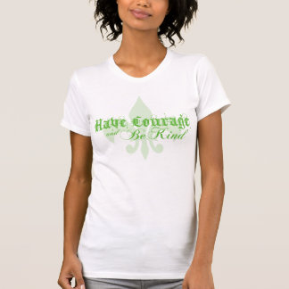 Have Courage and Be Kind - Fleur-de-Lis - Green T-shirts