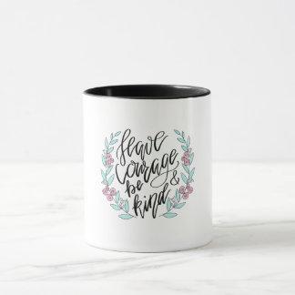 Have Courage and Be Kind Mug
