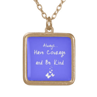 """Have courage and be kind"" necklace"