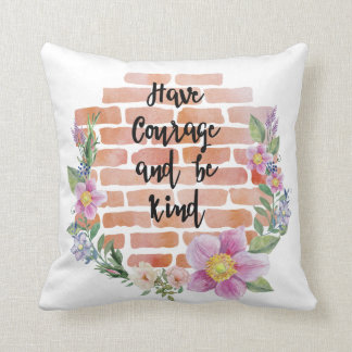 Have courage and be kind,quote cushion