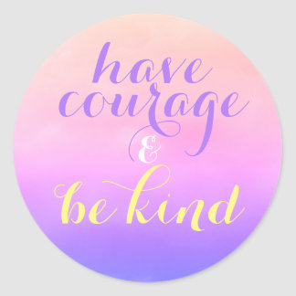 Have Courage & Be Kind Inspirational Quote Sticker